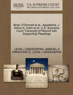 Brian O'Donnell et al., Appellants, V. Arthur A. Antin et al. U.S. Supreme Court Transcript of Record with Supporting Pleadings