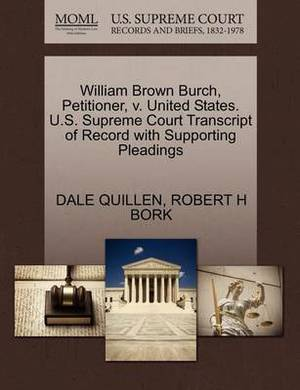William Brown Burch, Petitioner, V. United States. U.S. Supreme Court Transcript of Record with Supporting Pleadings