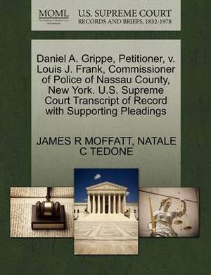 Daniel A. Grippe, Petitioner, V. Louis J. Frank, Commissioner of Police of Nassau County, New York. U.S. Supreme Court Transcript of Record with Supporting Pleadings