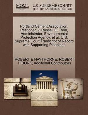Portland Cement Association, Petitioner, V. Russell E. Train, Administrator, Environmental Protection Agency, et al. U.S. Supreme Court Transcript of Record with Supporting Pleadings