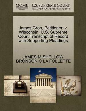 James Groh, Petitioner, V. Wisconsin. U.S. Supreme Court Transcript of Record with Supporting Pleadings