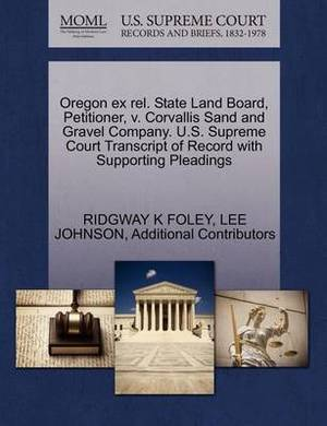 Oregon Ex Rel. State Land Board, Petitioner, V. Corvallis Sand and Gravel Company. U.S. Supreme Court Transcript of Record with Supporting Pleadings