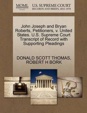 John Joseph and Bryan Roberts, Petitioners, V. United States. U.S. Supreme Court Transcript of Record with Supporting Pleadings