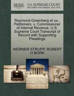 Raymond Greenberg Et UX., Petitioners, V. Commissioner of Internal Revenue. U.S. Supreme Court Transcript of Record with Supporting Pleadings