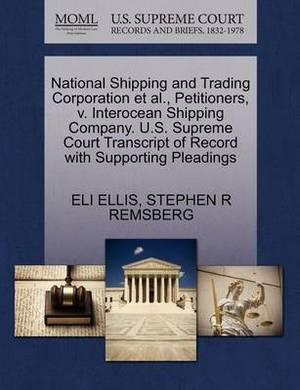 National Shipping and Trading Corporation et al., Petitioners, V. Interocean Shipping Company. U.S. Supreme Court Transcript of Record with Supporting Pleadings
