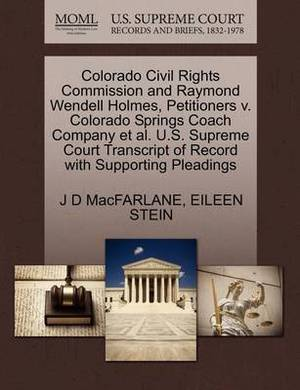 Colorado Civil Rights Commission and Raymond Wendell Holmes, Petitioners V. Colorado Springs Coach Company et al. U.S. Supreme Court Transcript of Record with Supporting Pleadings