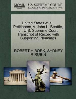 United States et al., Petitioners, V. John L. Beattie, JR. U.S. Supreme Court Transcript of Record with Supporting Pleadings