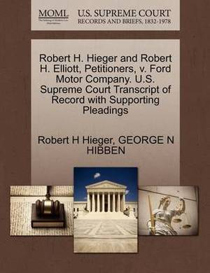 Robert H. Hieger and Robert H. Elliott, Petitioners, V. Ford Motor Company. U.S. Supreme Court Transcript of Record with Supporting Pleadings