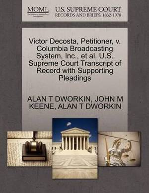 Victor Decosta, Petitioner, V. Columbia Broadcasting System, Inc., et al. U.S. Supreme Court Transcript of Record with Supporting Pleadings