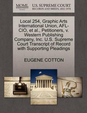 Local 254, Graphic Arts International Union, AFL-CIO, et al., Petitioners, V. Western Publishing Company, Inc. U.S. Supreme Court Transcript of Record with Supporting Pleadings