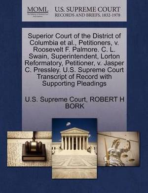 Superior Court of the District of Columbia et al., Petitioners, V. Roosevelt F. Palmore. C. L. Swain, Superintendent, Lorton Reformatory, Petitioner, V. Jasper C. Pressley. U.S. Supreme Court Transcript of Record with Supporting Pleadings