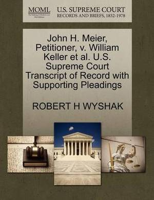 John H. Meier, Petitioner, V. William Keller et al. U.S. Supreme Court Transcript of Record with Supporting Pleadings