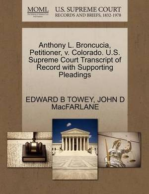 Anthony L. Broncucia, Petitioner, V. Colorado. U.S. Supreme Court Transcript of Record with Supporting Pleadings
