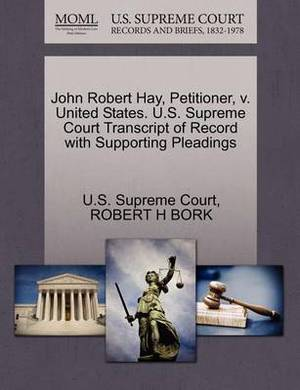 John Robert Hay, Petitioner, V. United States. U.S. Supreme Court Transcript of Record with Supporting Pleadings