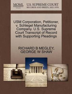 Usm Corporation, Petitioner, V. Schlegel Manufacturing Company. U.S. Supreme Court Transcript of Record with Supporting Pleadings