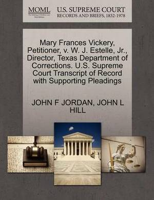 Mary Frances Vickery, Petitioner, V. W. J. Estelle, JR., Director, Texas Department of Corrections. U.S. Supreme Court Transcript of Record with Supporting Pleadings