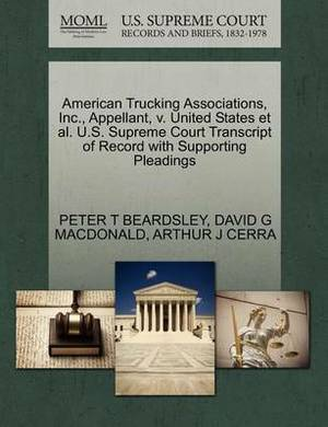 American Trucking Associations, Inc., Appellant, V. United States et al. U.S. Supreme Court Transcript of Record with Supporting Pleadings