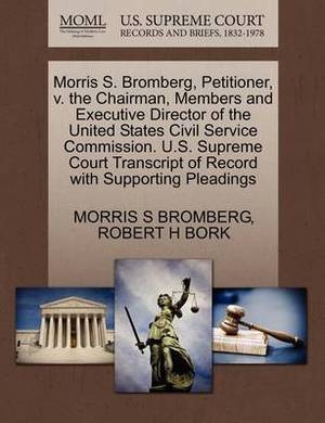Morris S. Bromberg, Petitioner, V. the Chairman, Members and Executive Director of the United States Civil Service Commission. U.S. Supreme Court Transcript of Record with Supporting Pleadings
