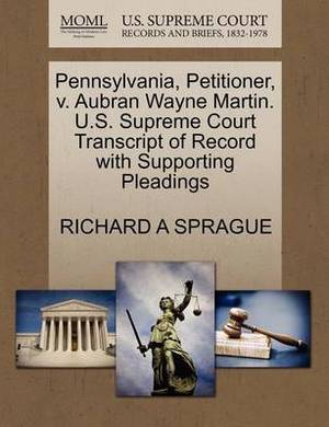 Pennsylvania, Petitioner, V. Aubran Wayne Martin. U.S. Supreme Court Transcript of Record with Supporting Pleadings