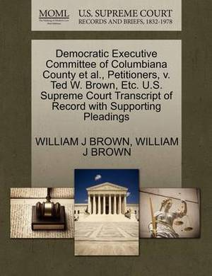 Democratic Executive Committee of Columbiana County et al., Petitioners, V. Ted W. Brown, Etc. U.S. Supreme Court Transcript of Record with Supporting Pleadings