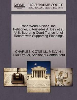Trans World Airlines, Inc., Petitioner, V. Aristedes A. Day et al. U.S. Supreme Court Transcript of Record with Supporting Pleadings