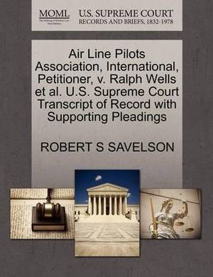 Air Line Pilots Association, International, Petitioner, V. Ralph Wells et al. U.S. Supreme Court Transcript of Record with Supporting Pleadings