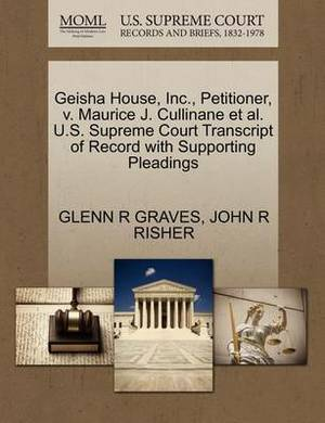 Geisha House, Inc., Petitioner, V. Maurice J. Cullinane et al. U.S. Supreme Court Transcript of Record with Supporting Pleadings