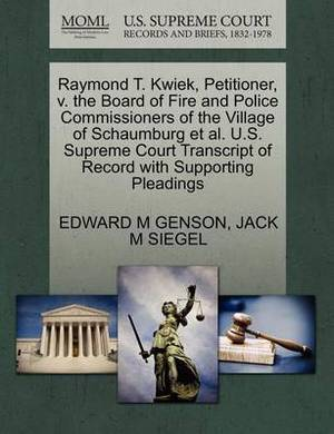 Raymond T. Kwiek, Petitioner, V. the Board of Fire and Police Commissioners of the Village of Schaumburg et al. U.S. Supreme Court Transcript of Record with Supporting Pleadings