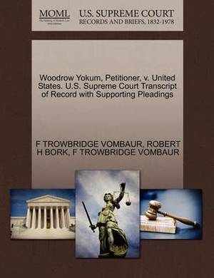 Woodrow Yokum, Petitioner, V. United States. U.S. Supreme Court Transcript of Record with Supporting Pleadings