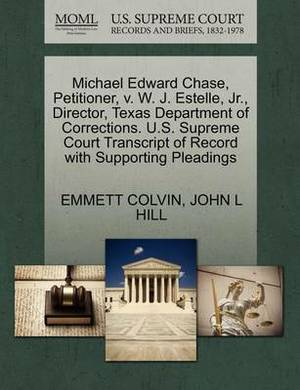 Michael Edward Chase, Petitioner, V. W. J. Estelle, JR., Director, Texas Department of Corrections. U.S. Supreme Court Transcript of Record with Supporting Pleadings