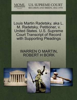Louis Martin Radetsky, Aka L. M. Radetsky, Petitioner, V. United States. U.S. Supreme Court Transcript of Record with Supporting Pleadings