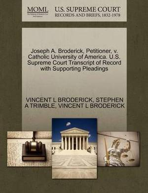 Joseph A. Broderick, Petitioner, V. Catholic University of America. U.S. Supreme Court Transcript of Record with Supporting Pleadings
