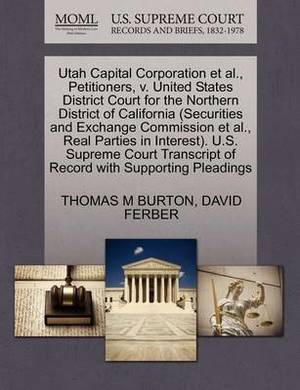 Utah Capital Corporation et al., Petitioners, V. United States District Court for the Northern District of California (Securities and Exchange Commission et al., Real Parties in Interest). U.S. Supreme Court Transcript of Record with Supporting Pleadings