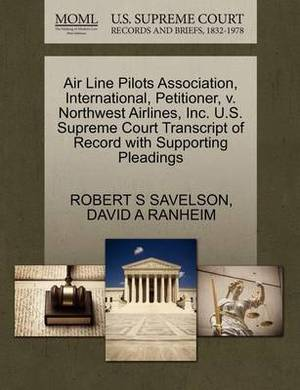Air Line Pilots Association, International, Petitioner, V. Northwest Airlines, Inc. U.S. Supreme Court Transcript of Record with Supporting Pleadings