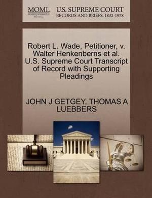 Robert L. Wade, Petitioner, V. Walter Henkenberns et al. U.S. Supreme Court Transcript of Record with Supporting Pleadings