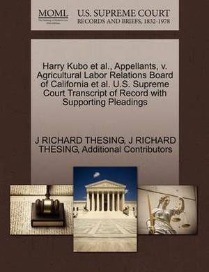Harry Kubo et al., Appellants, V. Agricultural Labor Relations Board of California et al. U.S. Supreme Court Transcript of Record with Supporting Pleadings