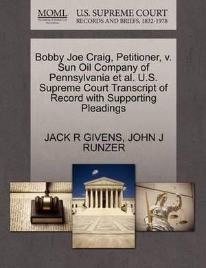 Bobby Joe Craig, Petitioner, V. Sun Oil Company of Pennsylvania et al. U.S. Supreme Court Transcript of Record with Supporting Pleadings