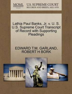 Lathia Paul Banks, JR. V. U. S. U.S. Supreme Court Transcript of Record with Supporting Pleadings