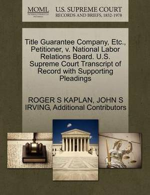 Title Guarantee Company, Etc., Petitioner, V. National Labor Relations Board. U.S. Supreme Court Transcript of Record with Supporting Pleadings