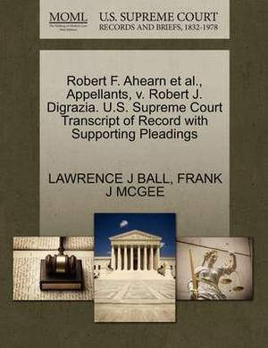 Robert F. Ahearn et al., Appellants, V. Robert J. Digrazia. U.S. Supreme Court Transcript of Record with Supporting Pleadings