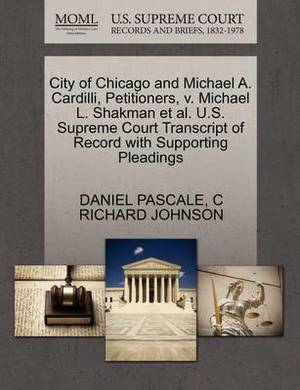 City of Chicago and Michael A. Cardilli, Petitioners, V. Michael L. Shakman et al. U.S. Supreme Court Transcript of Record with Supporting Pleadings