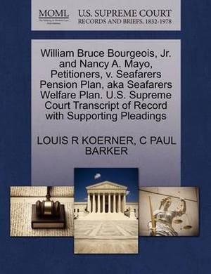 William Bruce Bourgeois, JR. and Nancy A. Mayo, Petitioners, V. Seafarers Pension Plan, Aka Seafarers Welfare Plan. U.S. Supreme Court Transcript of Record with Supporting Pleadings
