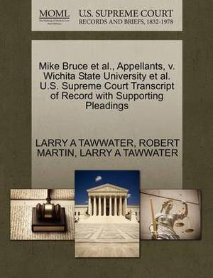 Mike Bruce et al., Appellants, V. Wichita State University et al. U.S. Supreme Court Transcript of Record with Supporting Pleadings