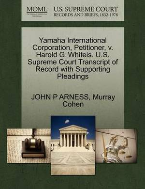 Yamaha International Corporation, Petitioner, V. Harold G. Whiteis. U.S. Supreme Court Transcript of Record with Supporting Pleadings