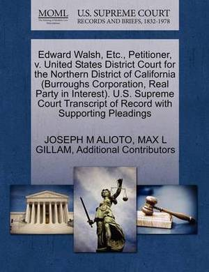 Edward Walsh, Etc., Petitioner, V. United States District Court for the Northern District of California (Burroughs Corporation, Real Party in Interest). U.S. Supreme Court Transcript of Record with Supporting Pleadings