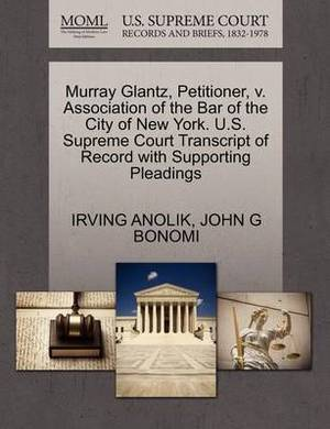 Murray Glantz, Petitioner, V. Association of the Bar of the City of New York. U.S. Supreme Court Transcript of Record with Supporting Pleadings