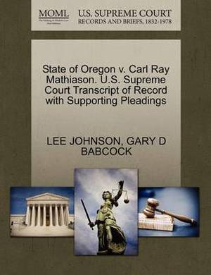 State of Oregon V. Carl Ray Mathiason. U.S. Supreme Court Transcript of Record with Supporting Pleadings