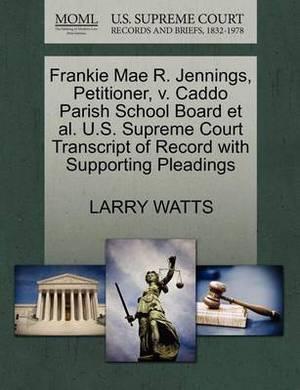 Frankie Mae R. Jennings, Petitioner, V. Caddo Parish School Board et al. U.S. Supreme Court Transcript of Record with Supporting Pleadings