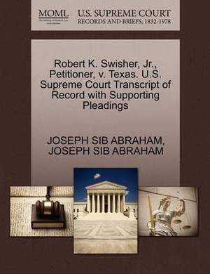 Robert K. Swisher, JR., Petitioner, V. Texas. U.S. Supreme Court Transcript of Record with Supporting Pleadings