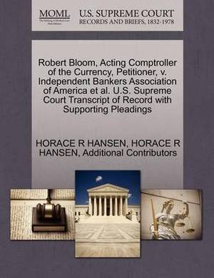 Robert Bloom, Acting Comptroller of the Currency, Petitioner, V. Independent Bankers Association of America et al. U.S. Supreme Court Transcript of Record with Supporting Pleadings
